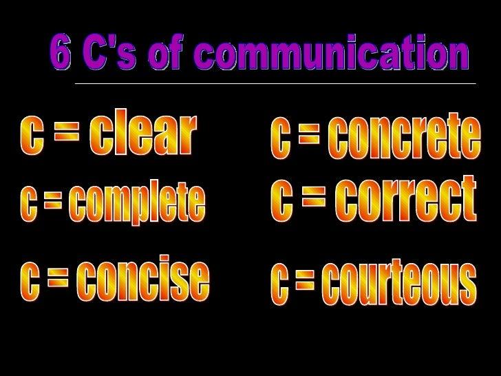 6 C's of communication c = clear c = complete c = concise c = concrete c = correct c = courteous