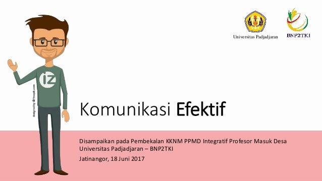 Komunikasi Efektif Disampaikan pada Pembekalan KKNM PPMD Integratif Profesor Masuk Desa Universitas Padjadjaran – BNP2TKI ...