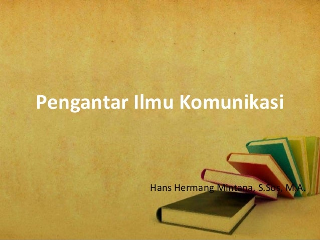 Pengantar Ilmu Komunikasi Hans Hermang Mintana, S.Sos, M.A.