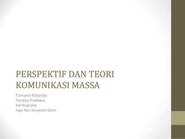 PERSPEKTIF DAN TEORIKOMUNIKASI MASSATurnomo RahardjoTandiyo PradeksoAdi NugrohoJoyo Nur Suryanto Gono