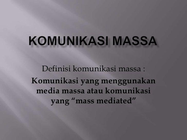 """Definisi komunikasi massa :Komunikasi yang menggunakan media massa atau komunikasi    yang """"mass mediated"""""""