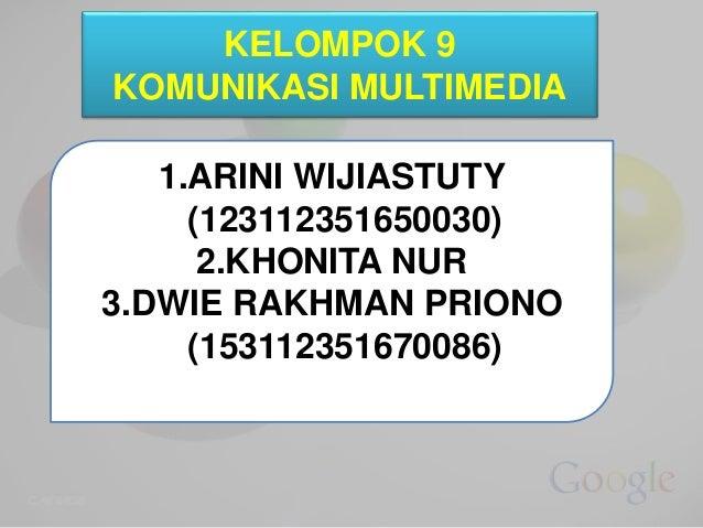 KELOMPOK 9 KOMUNIKASI MULTIMEDIA 1.ARINI WIJIASTUTY (123112351650030) 2.KHONITA NUR 3.DWIE RAKHMAN PRIONO (153112351670086)