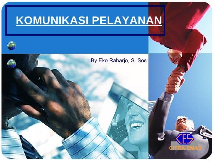 KOMUNIKASI PELAYANAN By Eko Raharjo, S. Sos