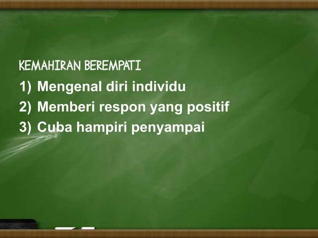 KEMAHIRAN BEREMPATI1) Mengenal diri individu2) Memberi respon yang positif3) Cuba hampiri penyampai