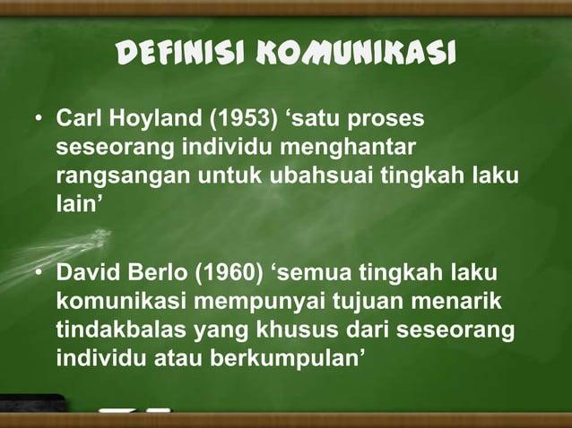 DEFINISI KOMUNIKASI• Carl Hoyland (1953) 'satu proses  seseorang individu menghantar  rangsangan untuk ubahsuai tingkah la...