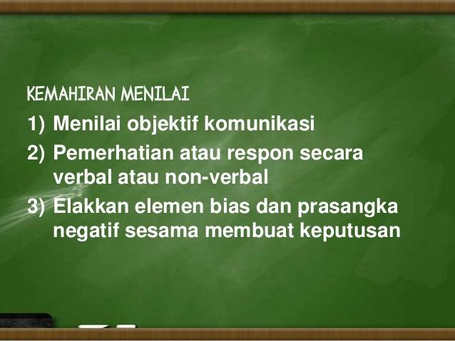 KEMAHIRAN MENILAI1) Menilai objektif komunikasi2) Pemerhatian atau respon secara   verbal atau non-verbal3) Elakkan elemen...