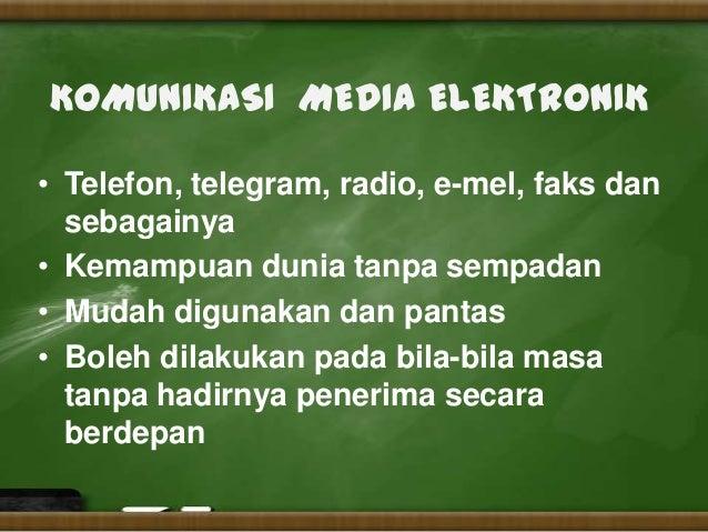 KOMUNIKASI MEDIA ELEKTRONIK• Telefon, telegram, radio, e-mel, faks dan  sebagainya• Kemampuan dunia tanpa sempadan• Mudah ...