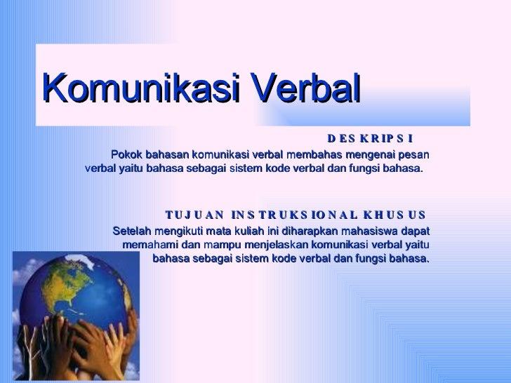 Komunikasi Verbal  DESKRIPSI Pokok bahasan komunikasi verbal membahas mengenai pesan verbal yaitu bahasa sebagai sistem ko...