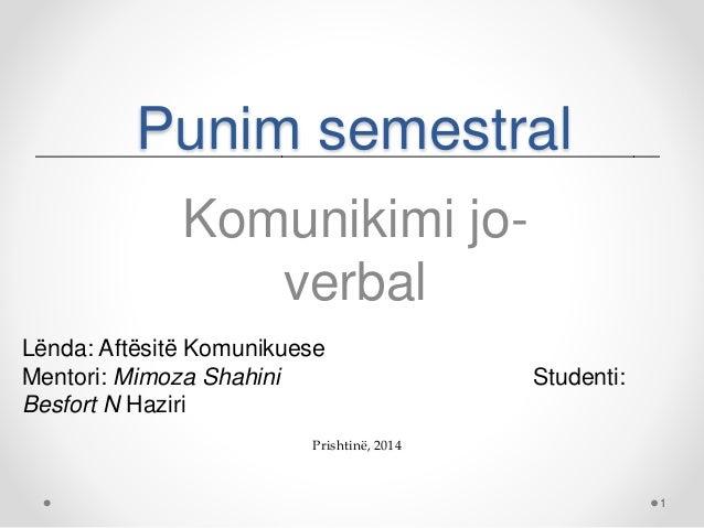 Punim semestral Komunikimi jo- verbal 1 Lënda: Aftësitë Komunikuese Mentori: Mimoza Shahini Studenti: Besfort N Haziri Pri...
