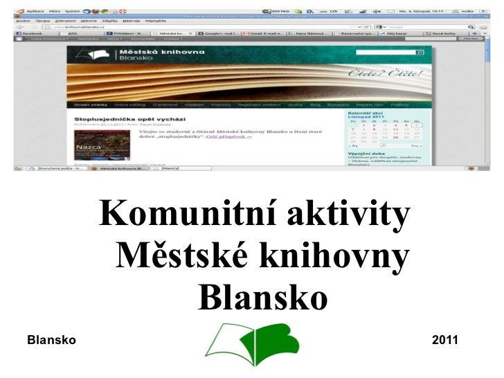 <ul><li>Komunitní aktivity Městské knihovny Blansko </li></ul>Blansko 2011