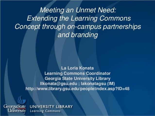 Meeting an Unmet Need: Extending the Learning Commons Concept through on-campus partnerships and branding La Loria Konata ...