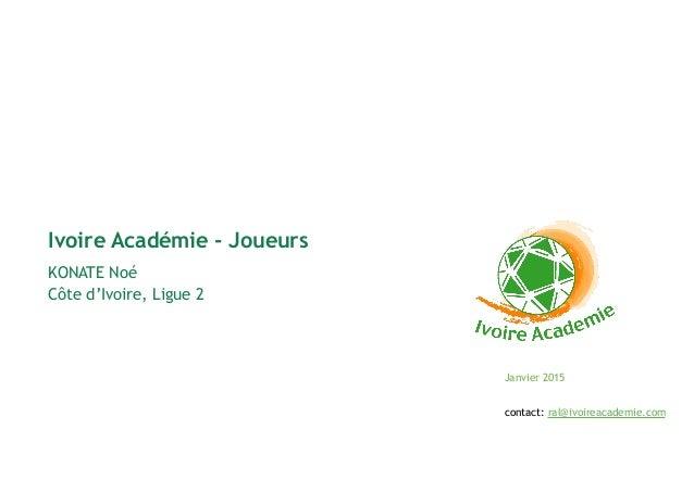 Janvier 2015 KONATE Noé Côte d'Ivoire, Ligue 2 Ivoire Académie - Joueurs contact: ral@ivoireacademie.com