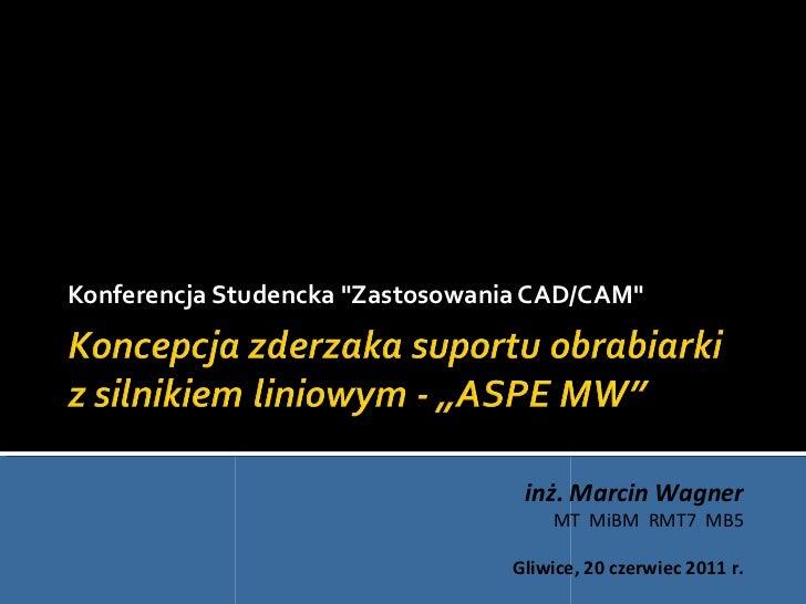 """Konferencja Studencka """"Zastosowania CAD/CAM""""                                   inż. Marcin Wagner                         ..."""