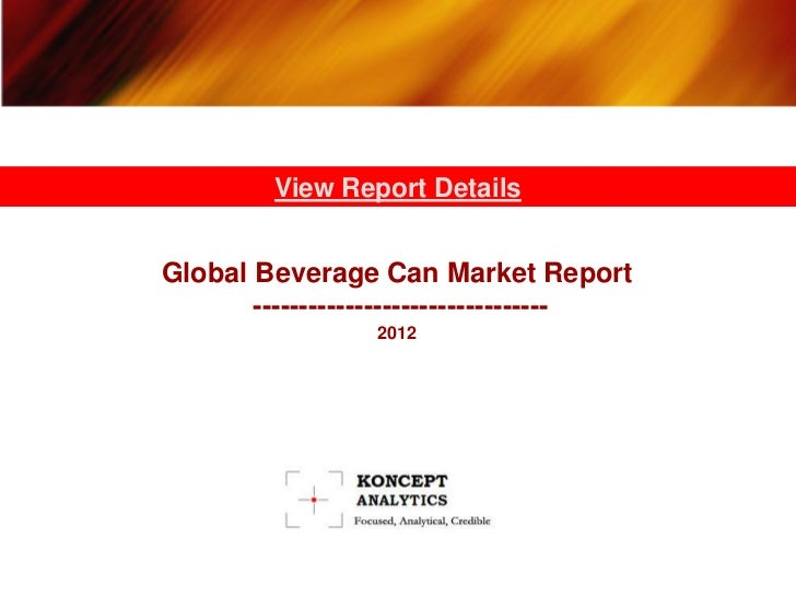 View Report DetailsGlobal Beverage Can Market Report       --------------------------------                 2012