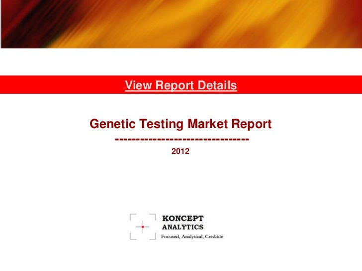 View Report DetailsGenetic Testing Market Report   --------------------------------               2012