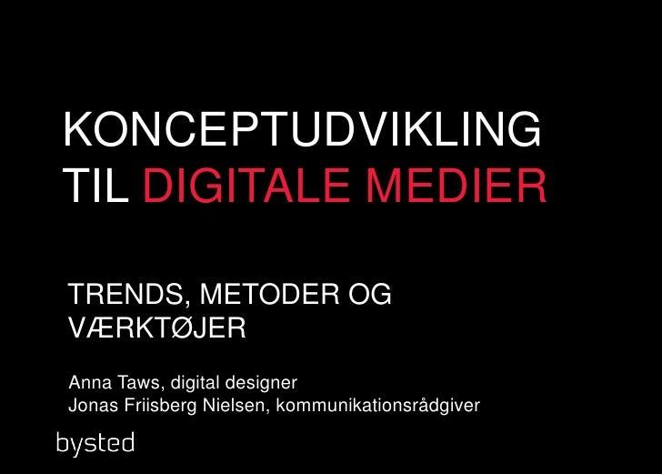 KONCEPTUDVIKLINGTIL DIGITALE MEDIER<br />TRENDS, METODER OG VÆRKTØJER<br />Anna Taws, digital designerJonas Friisberg Niel...