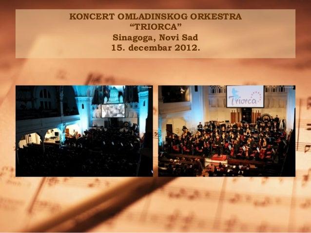 "KONCERT OMLADINSKOG ORKESTRA          ""TRIORCA""       Sinagoga, Novi Sad      15. decembar 2012."