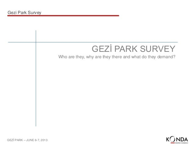 GEZİ PARK – JUNE 6-7, 2013GEZİ PARK SURVEYWho are they, why are they there and what do they demand?Gezi Park Survey
