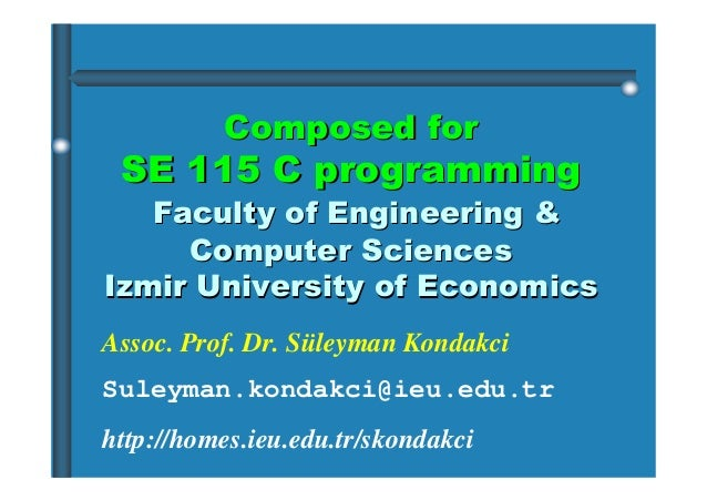 Composed for  SE 115 C programming Faculty of Engineering & Computer Sciences Izmir University of Economics Assoc. Prof. D...