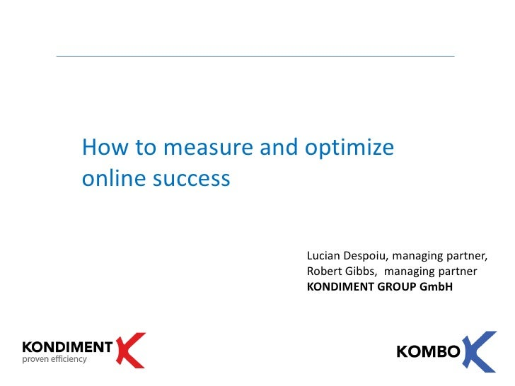 How to measure and optimize online success                     Lucian Despoiu, managing partner,                    Robert...