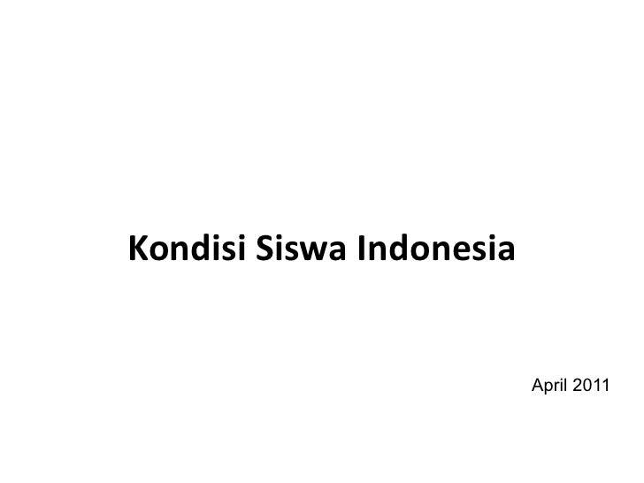 Kondisi Siswa Indonesia                                     April 2011