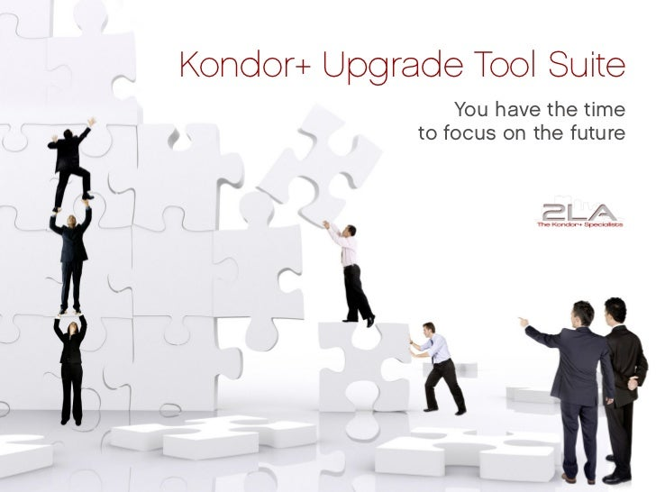 Kondor+ Upgrade Tool Suite                 You have the time             to focus on the future