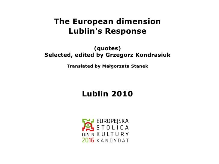 The European dimension     Lublins Response                (quotes)Selected, edited by Grzegorz Kondrasiuk      Translated...