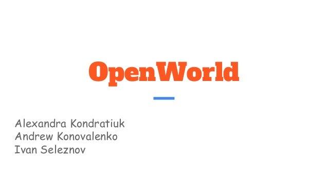 OpenWorld Alexandra Kondratiuk Andrew Konovalenko Ivan Seleznov