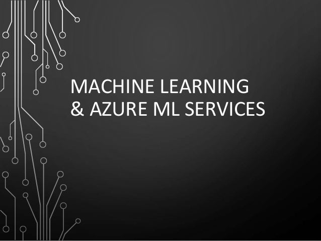 MACHINE LEARNING & AZURE ML SERVICES