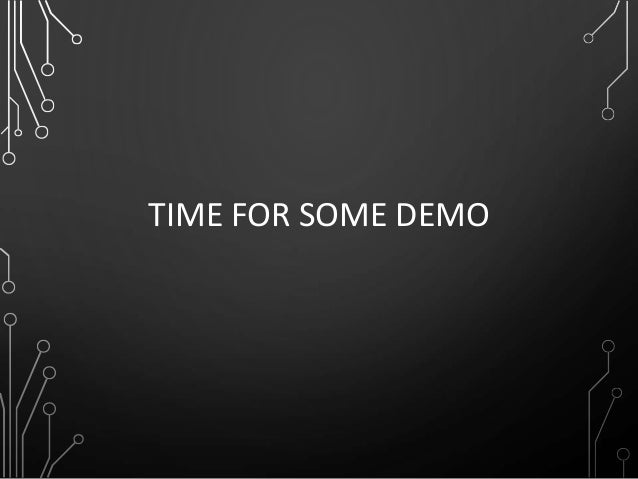 TIME FOR SOME DEMO