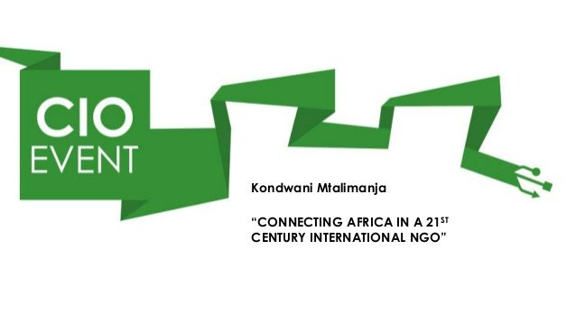 "Kondwani Mtalimanja""CONNECTING AFRICA IN A 21STCENTURY INTERNATIONAL NGO"""