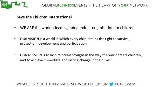Save the Children International• WE ARE the world's leading independent organisation for children.•    OUR VISION is a wor...