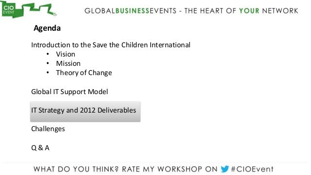 AgendaIntroduction to the Save the Children International     • Vision     • Mission     • Theory of ChangeGlobal IT Suppo...