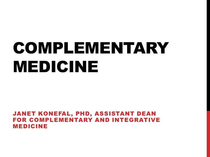 Complementary Medicine<br />JANET KONEFAL, PHD, ASSISTANT DEAN FOR COMPLEMENTARY AND INTEGRATIVE MEDICINE<br />