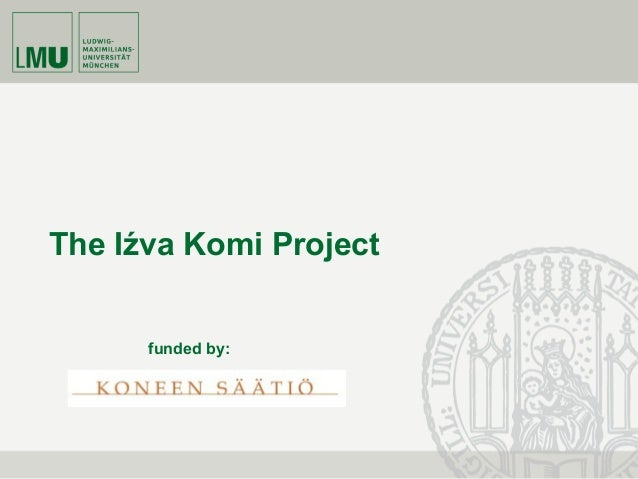 The Iźva Komi Project funded by: