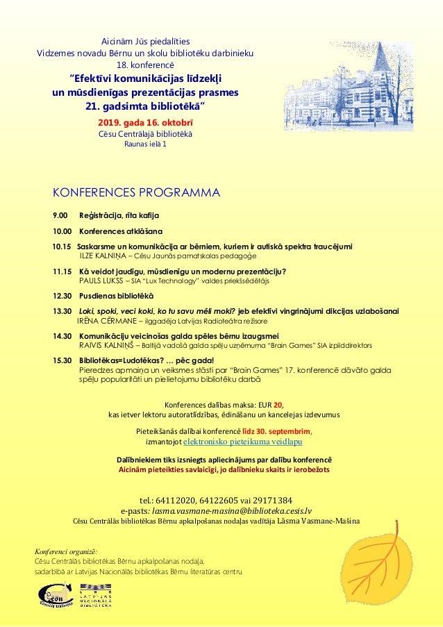 Konferenci organizē: Cēsu Centrālās bibliotēkas Bērnu apkalpošanas nodaļa, sadarbībā ar Latvijas Nacionālās bibliotēkas Bē...