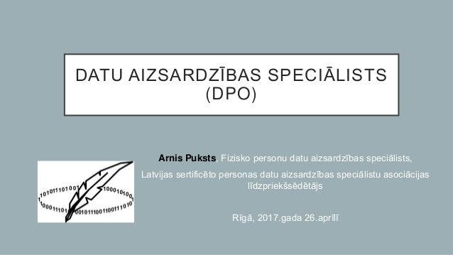 DATU AIZSARDZĪBAS SPECIĀLISTS (DPO) Arnis Puksts, Fizisko personu datu aizsardzības speciālists, Latvijas sertificēto pers...