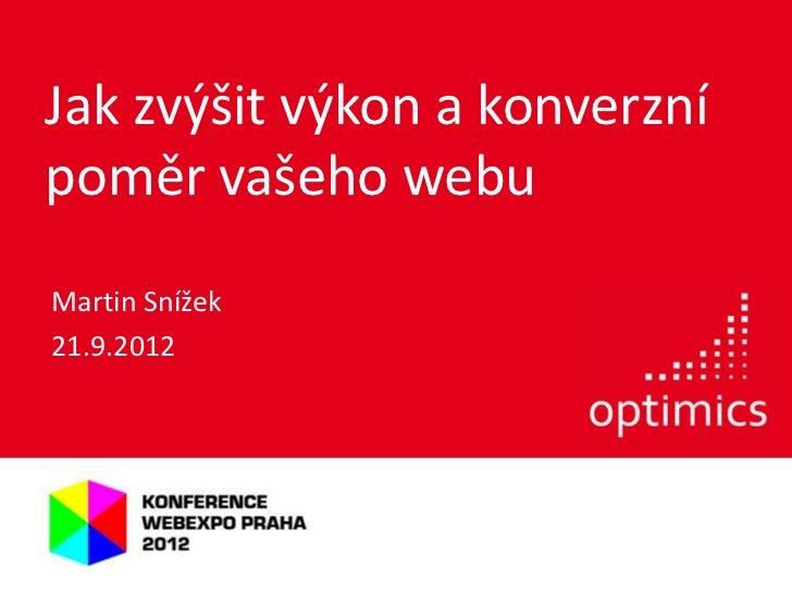 Jak zvýšit výkon a konverznípoměr vašeho webuMartin Snížek21.9.2012
