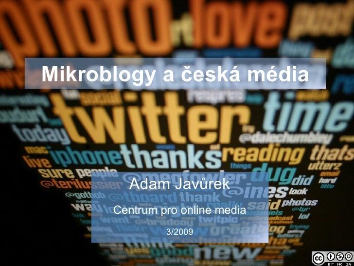Mikroblogy a česká média Adam Javůrek Centrum pro online media 3/2009