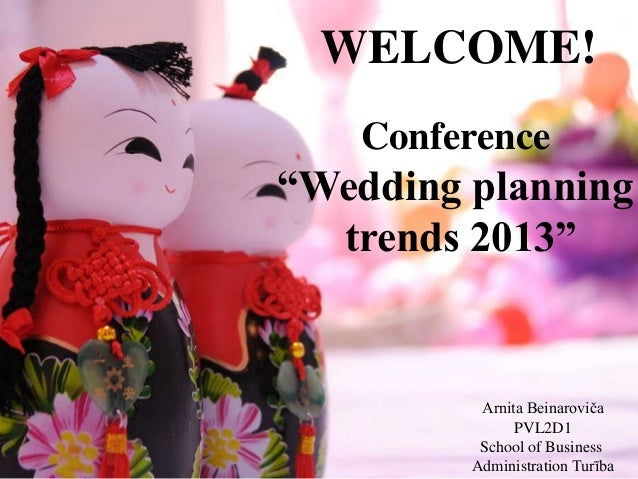 "WELCOME!   Conference""Wedding planning  trends 2013""          Arnita Beinaroviča               PVL2D1          School of B..."