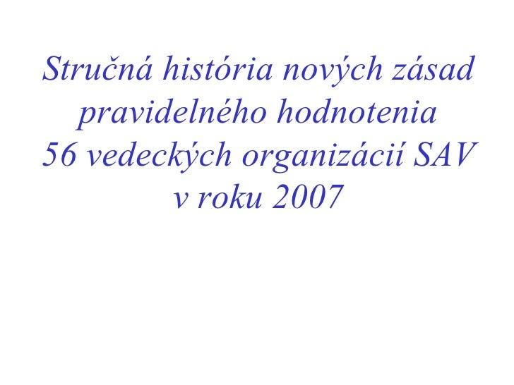 Stručná história nových zásad pravidelného hodnotenia 56  v edeck ých organizácií SAV v roku  2007