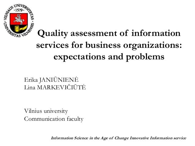 Quality assessment of information services for business organizations: expectations and problems Erika JANIŪNIENĖ Lina MAR...