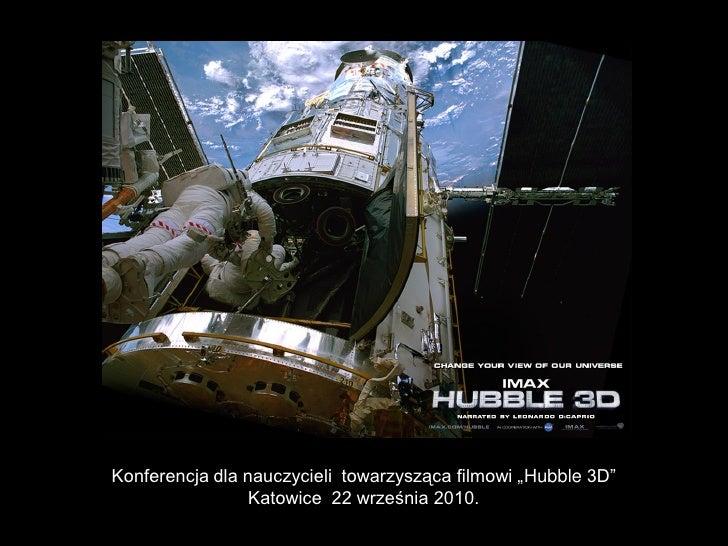 """Konferencja dla nauczycieli towarzysząca filmowi """"Hubble 3D""""                  Katowice 22 września 2010."""
