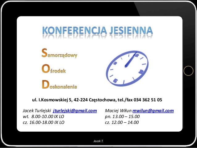 ul. I.Kosmowskiej 5, 42-224 Częstochowa, tel./fax 034 362 51 05Jacek Turlejski jturlejski@gmail.com         Maciej Wiłun m...