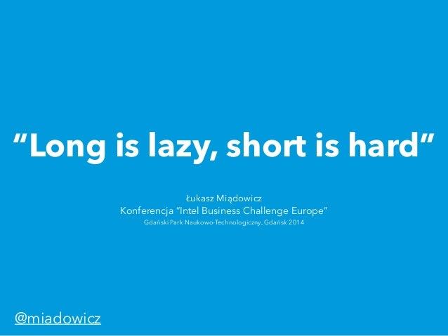 """""""Long is lazy, short is hard"""" Łukasz Miądowicz Konferencja """"Intel Business Challenge Europe"""" Gdański Park Naukowo-Technol..."""