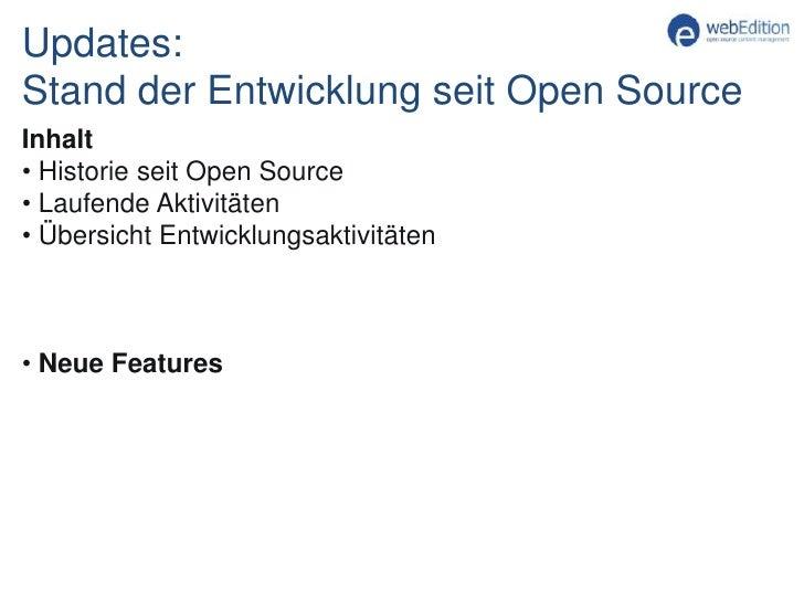 Updates:Stand der Entwicklung seit Open Source<br />Inhalt<br /><ul><li>Historie seit Open Source