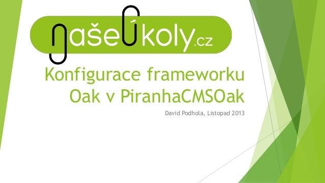 Konfigurace frameworku Oak v PiranhaCMSOak David Podhola, Listopad 2013