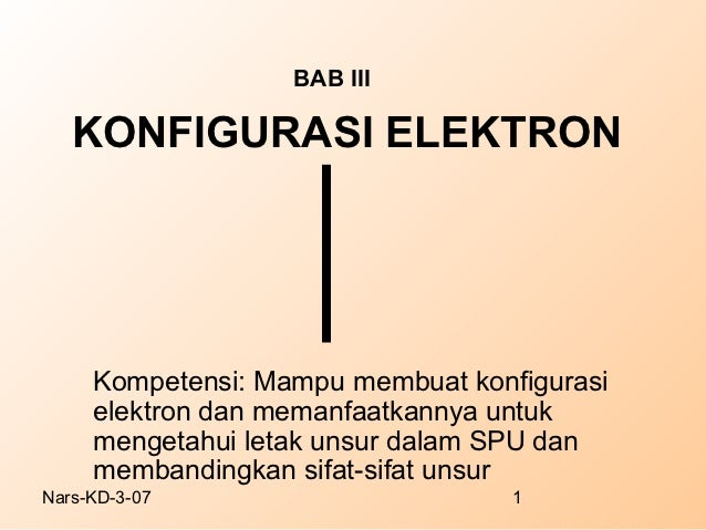 BAB III   KONFIGURASI ELEKTRON     Kompetensi: Mampu membuat konfigurasi     elektron dan memanfaatkannya untuk     menget...