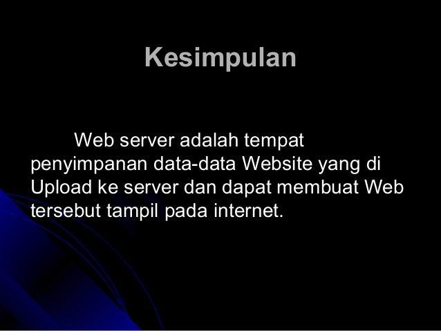 KesimpulanKesimpulan Web server adalah tempatWeb server adalah tempat penyimpanan data-data Website yang dipenyimpanan dat...