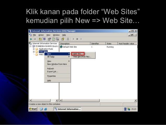 """Klik kanan pada folder """"Web Sites""""Klik kanan pada folder """"Web Sites"""" kemudian pilih New => Web Site…kemudian pilih New => ..."""